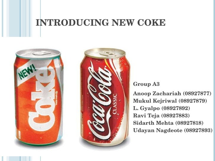 INTRODUCING NEW COKE Group A3 Anoop Zachariah (08927877)  Mukul Kejriwal (08927879)  L. Gyalpo (08927892)  Ravi Teja (0892...