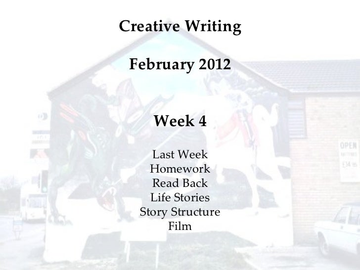 Week 4 Last Week Homework Read Back Life Stories Story Structure Film Creative Writing February 2012