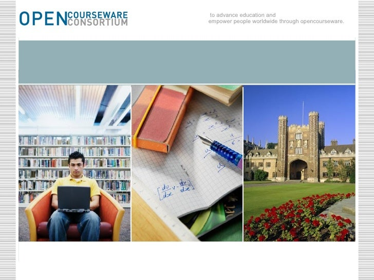 to advance education and empower people worldwide through opencourseware.