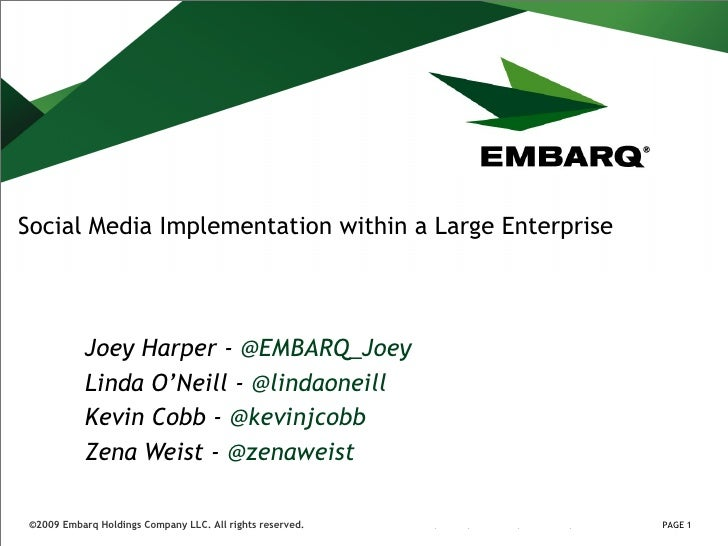 Social Media Implementation within a Large Enterprise Joey Harper -  @ EMBARQ_Joey Linda O'Neill -  @ lindaoneill Kevin Co...