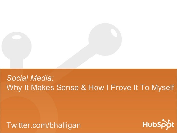 Social Media:  Why It Makes Sense & How I Prove It To Myself Twitter.com/bhalligan