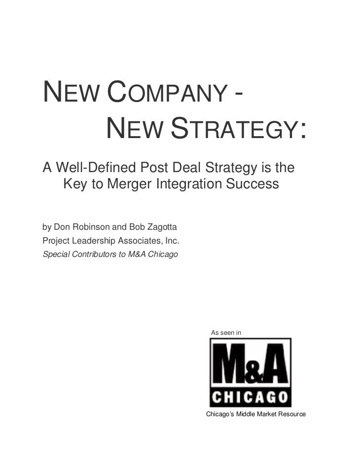 NEW COMPANY -    NEW STRATEGY:A Well-Defined Post Deal Strategy is the   Key to Merger Integration Successby Don Robinson ...