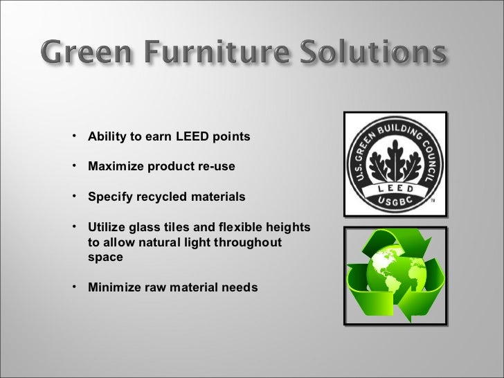 <ul><li>Ability to earn LEED points </li></ul><ul><li>Maximize product re-use </li></ul><ul><li>Specify recycled materials...