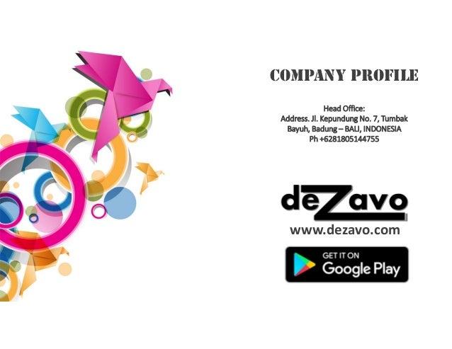 Company Profile www.dezavo.com Head Office: Address. Jl. Kepundung No. 7, Tumbak Bayuh, Badung – BALI, INDONESIA Ph +62818...