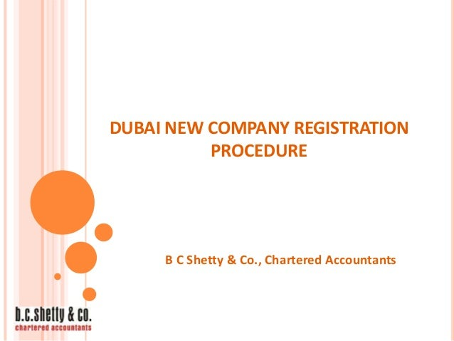 DUBAI NEW COMPANY REGISTRATION PROCEDURE  B C Shetty & Co., Chartered Accountants