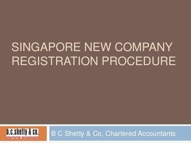 SINGAPORE NEW COMPANY REGISTRATION PROCEDURE  B C Shetty & Co, Chartered Accountants