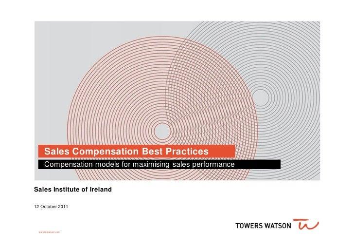 Sales Compensation Best Practices      Compensation models for maximising sales performanceSales Institute of Ireland12 Oc...