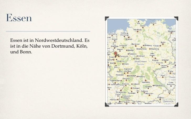 Essen  Essen ist in Nordwestdeutschland. Es ist in die Nähe von Dortmund, Köln, und Bonn.