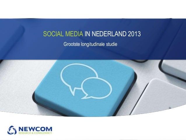 SOCIAL MEDIA IN NEDERLAND 2013      Grootste longitudinale studie