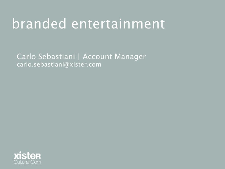 branded entertainment  Carlo Sebastiani | Account Manager carlo.sebastiani@xister.com