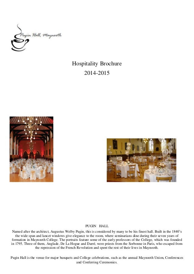 Hospitality Brochure 2014-2015 PUGIN HALL Named after the architect, Augustus Welby Pugin, this is considered by many to b...