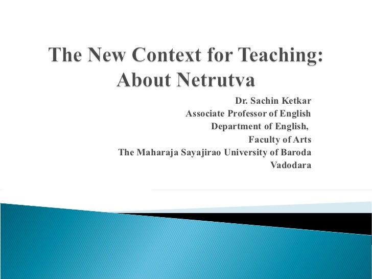 Dr. Sachin Ketkar Associate Professor of English Department of English,  Faculty of Arts The Maharaja Sayajirao University...