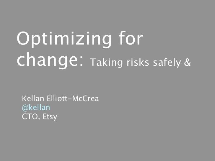 Optimizing forchange: Taking risks safely &Kellan Elliott-McCrea@kellanCTO, Etsy