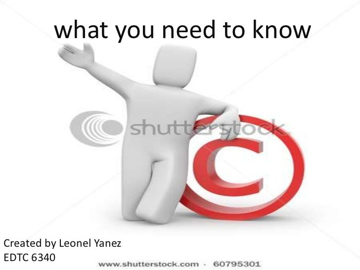 Copy Rights         what you need to knowCreated by Leonel YanezEDTC 6340