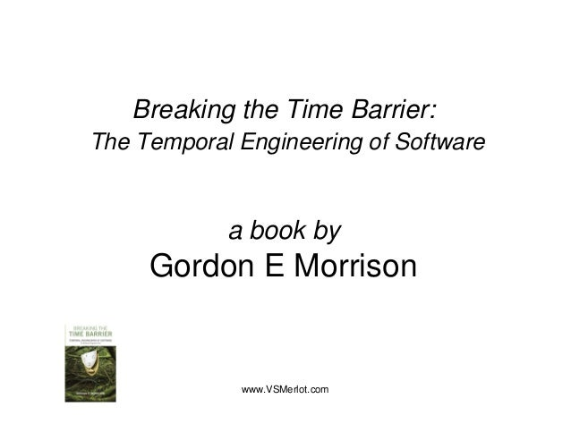 Breaking the Time Barrier: The T Th Temporal Engineering of S ft           lE i      i    f Software               a book ...