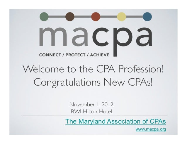 Welcome to the CPA Profession!	 Congratulations New CPAs!	          November 1, 2012	          BWI Hilton Hotel	         T...
