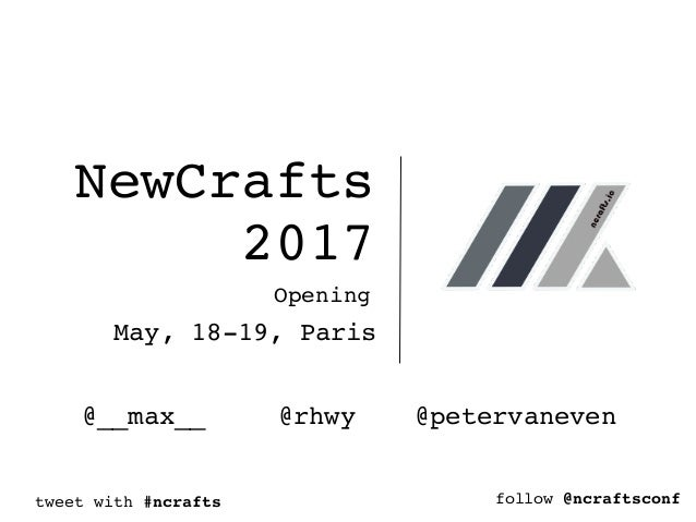 NewCrafts 2017 Opening May, 18-19, Paris @rhwy @petervaneven@__max__ tweet with #ncrafts follow @ncraftsconf