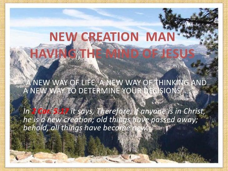 """NEW CREATION MAN  HAVING THE MIND OF JESUS""""A NEW WAY OF LIFE, A NEW WAY OF THINKING ANDA NEW WAY TO DETERMINE YOUR DECISIO..."""