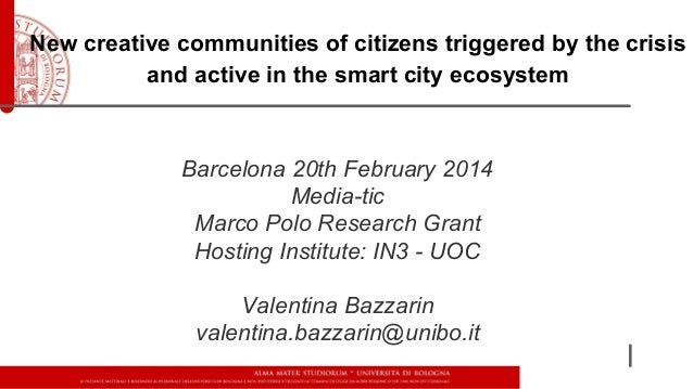 New creative communities of citizens triggered by the crisis and active in the smart city ecosystem  Barcelona 20th Februa...