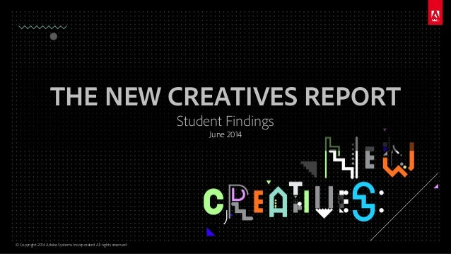 © Copyright 2014 Adobe Systems Incorporated. All rights reserved. THE NEW CREATIVES REPORT Student Findings June 2014