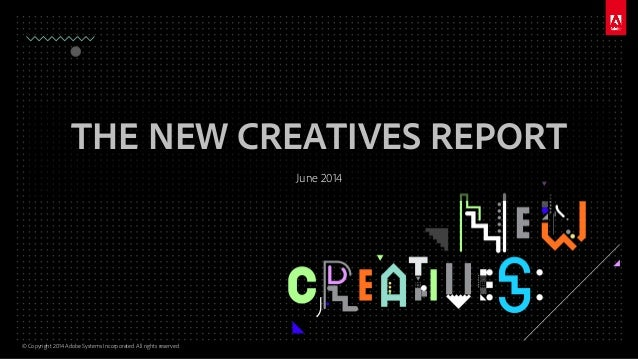 © Copyright 2014 Adobe Systems Incorporated. All rights reserved. THE NEW CREATIVES REPORT June 2014