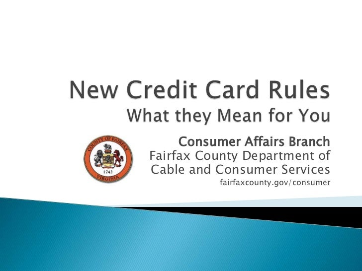 New Credit Card RulesWhat they Mean for You<br />Consumer Affairs Branch<br />Fairfax County Department of<br />Cable and ...