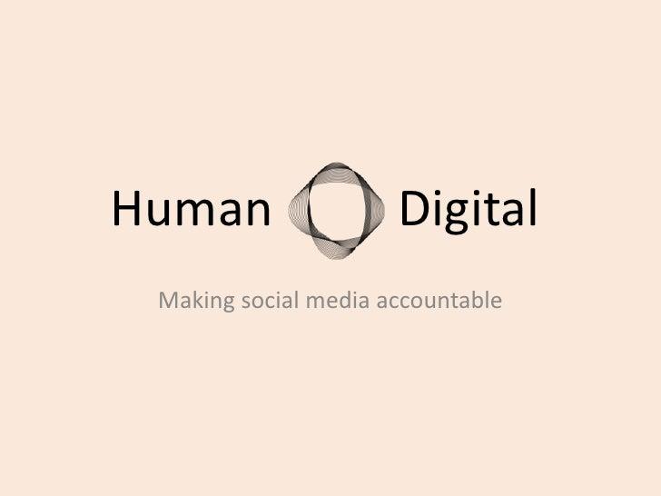 Human          Digital<br />Making social media accountable<br />