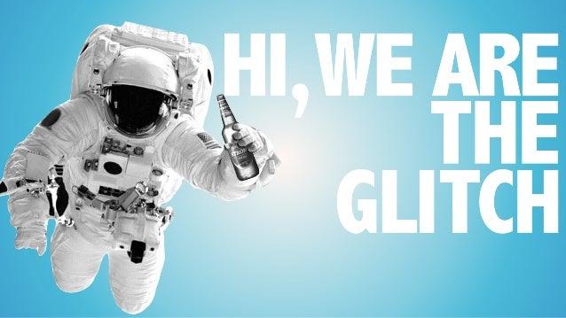 HI, WE ARE THE GLITCH