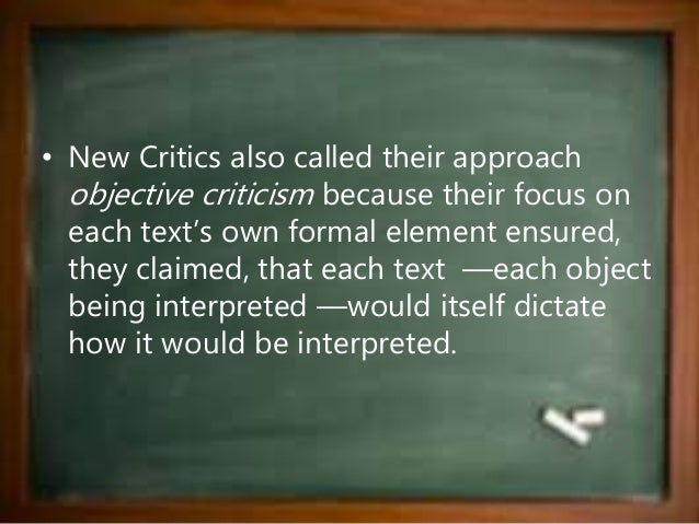 approaches of new criticism Close reading ('new criticism') a verbal construct there are two main approaches taken by critics when analysing text one appoach is to consider the work apart from.