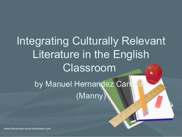 Integrating Culturally RelevantLiterature in the EnglishClassroomby Manuel Hernandez Carmona(Manny)