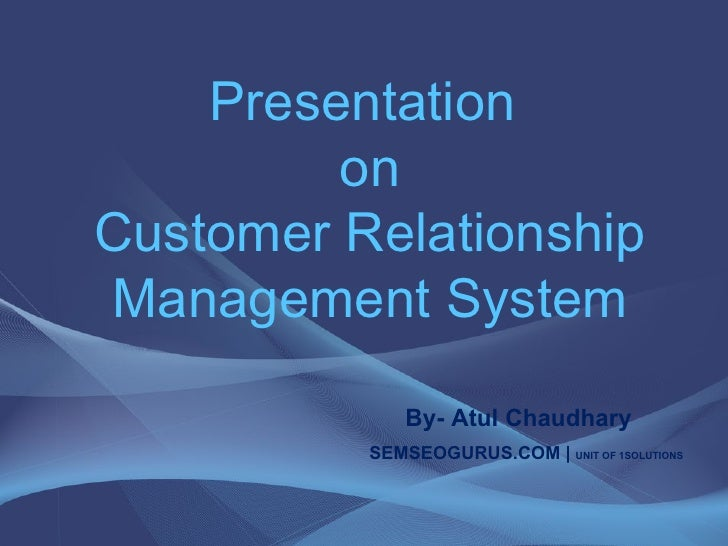 Presentation  on Customer Relationship Management System     By- Atul Chaudhary   UG Software Technologies