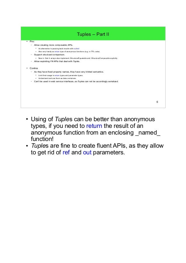 6  Tuples – Part II  ● Pro:  – Allow creating more composable APIs.  ● As alternative to passing back results with out/ref...