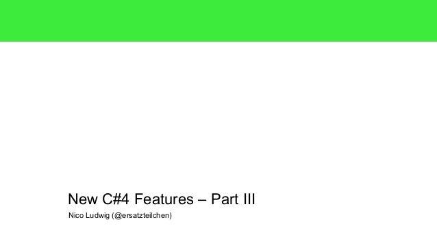 New C#4 Features – Part III  Nico Ludwig (@ersatzteilchen)