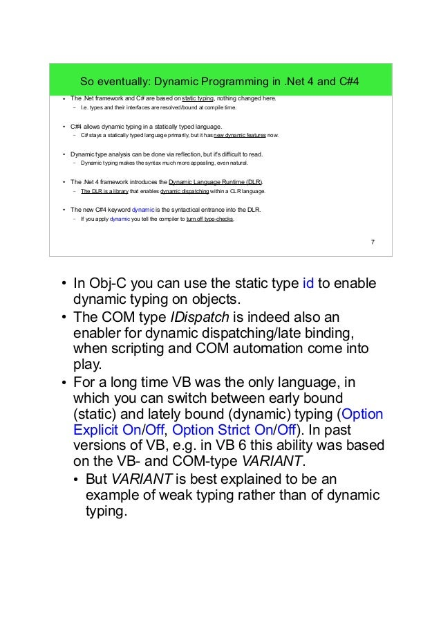 7  So eventually: Dynamic Programming in .Net 4 and C#4  ● The .Net framework and C# are based on static typing, nothing c...