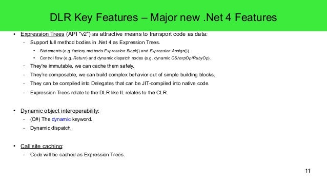 """11  DLR Key Features – Major new .Net 4 Features  ● Expression Trees (API """"v2"""") as attractive means to transport code as d..."""