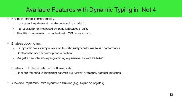 13  Available Features with Dynamic Typing in .Net 4  ● Enables simple interoperability.  – In a sense the primary aim of ...