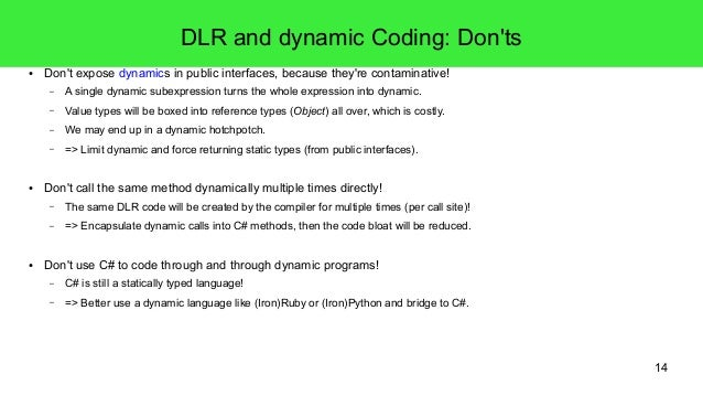14  DLR and dynamic Coding: Don'ts  ● Don't expose dynamics in public interfaces, because they're contaminative!  – A sing...
