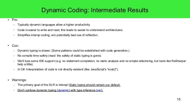 15  Dynamic Coding: Intermediate Results  ● Pro:  – Typically dynamic languages allow a higher productivity.  – Code is ea...