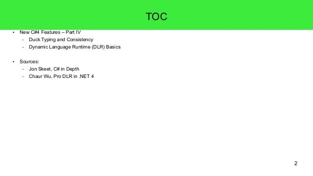 2  TOC  ● New C#4 Features – Part IV  – Duck Typing and Consistency  – Dynamic Language Runtime (DLR) Basics  ● Sources:  ...
