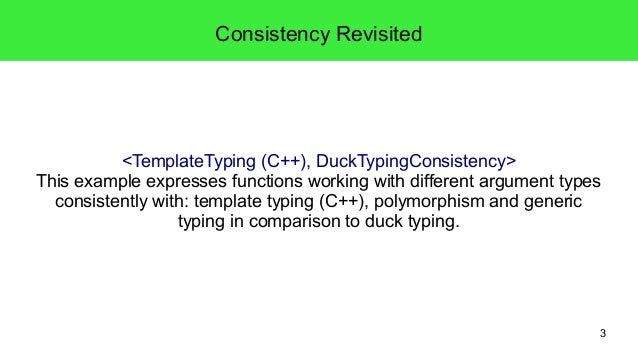 3  Consistency Revisited  <TemplateTyping (C++), DuckTypingConsistency>  This example expresses functions working with dif...
