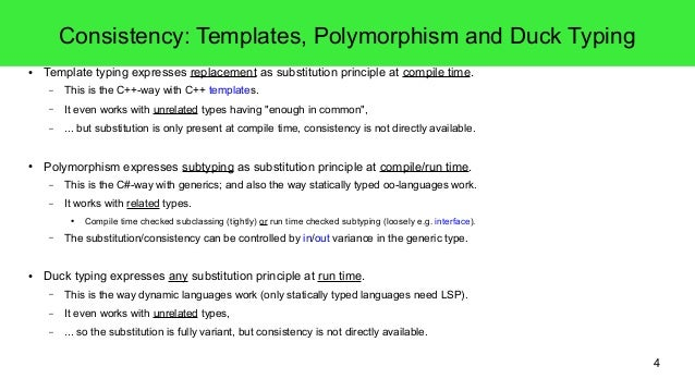 4  Consistency: Templates, Polymorphism and Duck Typing  ● Template typing expresses replacement as substitution principle...