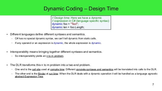 7  Dynamic Coding – Design Time  // Design time: Here we have a dynamic  // expression in C# (language specific syntax):  ...
