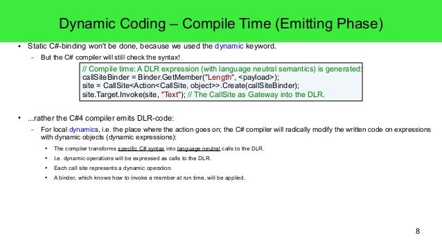 8  Dynamic Coding – Compile Time (Emitting Phase)  ● Static C#-binding won't be done, because we used the dynamic keyword....