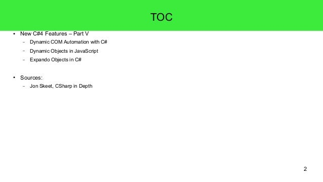 2  TOC  ● New C#4 Features – Part V  – Dynamic COM Automation with C#  – Dynamic Objects in JavaScript  – Expando Objects ...