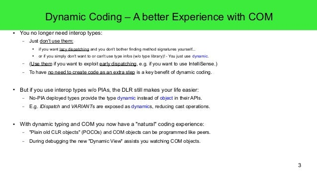 3  Dynamic Coding – A better Experience with COM  ● You no longer need interop types:  – Just don't use them:  ● if you wa...