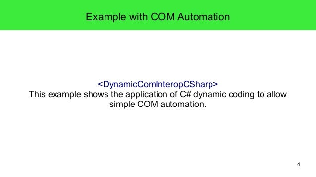 4  Example with COM Automation  <DynamicComInteropCSharp>  This example shows the application of C# dynamic coding to allo...