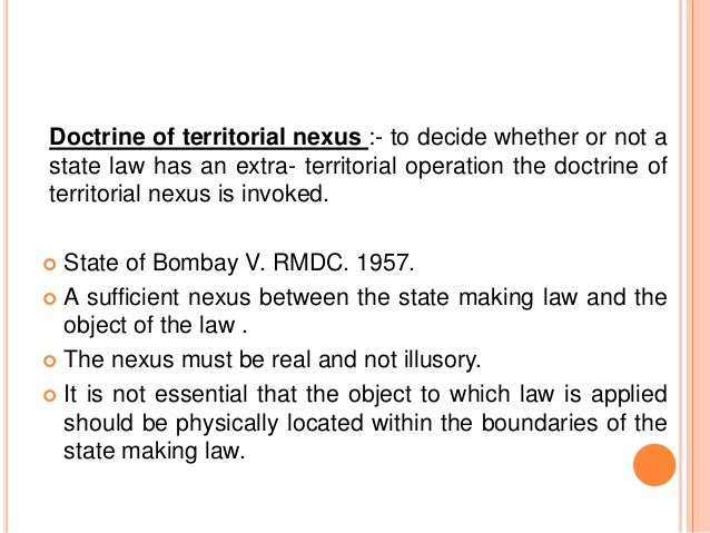 doctrine of territorial nexus in india Territorial nexus is a concept in which describes in article 245 of the constitution of india that determines how legislative powers are divided.