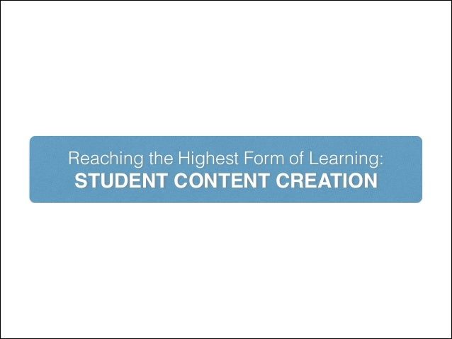 Reaching the Highest Form of Learning: STUDENT CONTENT CREATION
