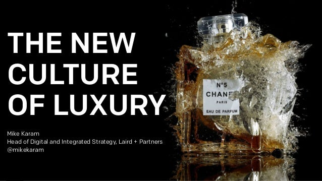 THE NEW CULTURE OF LUXURY Mike Karam Head of Digital and Integrated Strategy, Laird + Partners @mikekaram