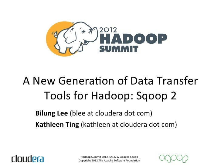 A	  New	  GeneraAon	  of	  Data	  Transfer	       	            Tools	  for	  Hadoop:	  Sqoop	  2	     Bilung	  Lee	  (blee...